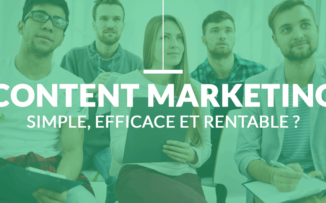 Et si le Content Marketing était Simple, Efficace et Rentable ?
