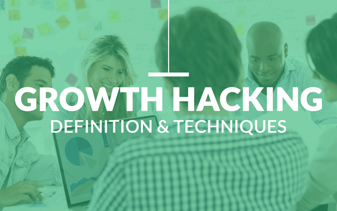 Growth Hacking : Définition & Bonnes Techniques