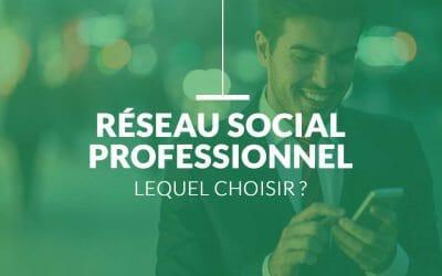 Reseau social professionnel, lequel choisir ?