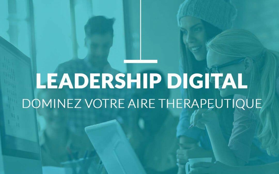 Comment prendre le leadership digital sur votre domaine thérapeutique ?